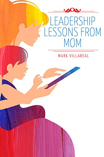 Leadership Lessons From Mom by [Villareal, Mark]