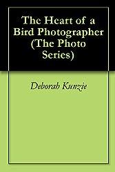The Heart of a Bird Photographer (The Photo Series Book 1)