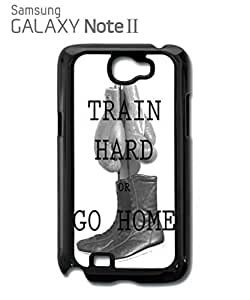 Train Hard or Go Home Mobile Cell Phone Case Samsung Note 2 White