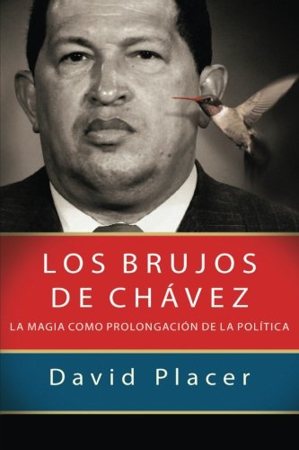 Los brujos de Chávez Tapa blanda – 31 mar 2017 David Placer Createspace Independent Pub 1544999488 Spanish: Adult Nonfiction