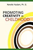 img - for PROMOTING CREATIVITY IN CHILDHOOD: A Practical guide for counselors, educators, and parents by Nanolla Yazdani Ph. D. (2011-05-02) book / textbook / text book