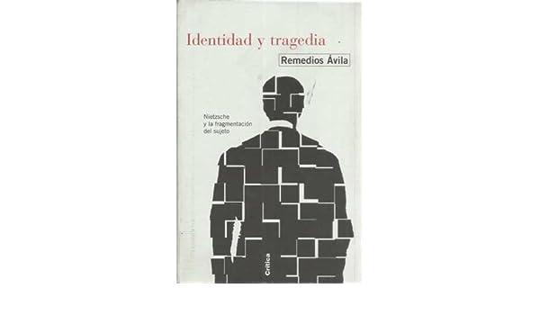 IDENTIDAD Y TRAGEDIA. Nietzsche y la fragmentación del sujeto: Amazon.es: Remedios ÁVILA: Libros