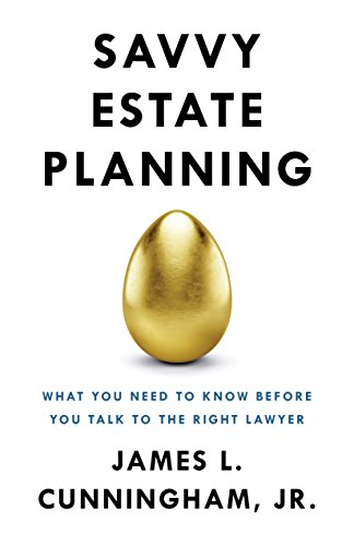 Savvy Estate Planning: What You Need to Know Before You Talk to the Right Lawyer cover