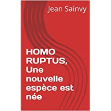 HOMO RUPTUS, Une nouvelle espèce est née (French Edition)