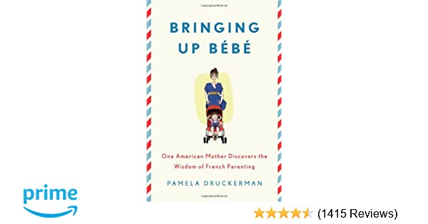 7b01239c6 Bringing Up Bébé  One American Mother Discovers the Wisdom of French ...