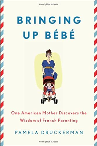 8b133040f Bringing Up Bébé  One American Mother Discovers the Wisdom of French ...