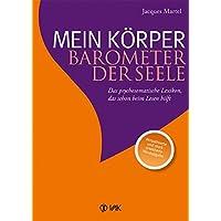 Mein Körper - Barometer der Seele: Das psychosomatische Lexikon, das schon beim Lesen hilft Aktualisierte und stark erweiterte Neuausgabe