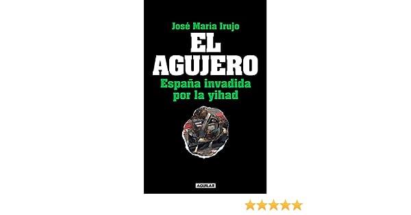 El agujero: España invadida por la yihad eBook: Irujo, José María: Amazon.es: Tienda Kindle