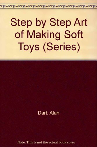 Step by Step Art of Making Soft Toys (Series)
