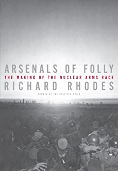 Arsenals of Folly by [Rhodes, Richard]