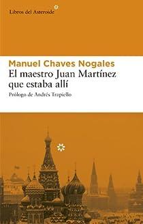 El maestro Juan Martínez que estaba allí par Chaves Nogales