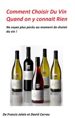 Comment Choisir du Vin Quand on y Connait Rien : Choisir quel vin avec quel plat pour débutants (French Edition)