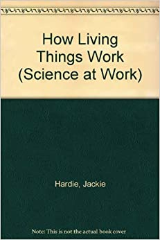 How Living Things Work (Science at Work)