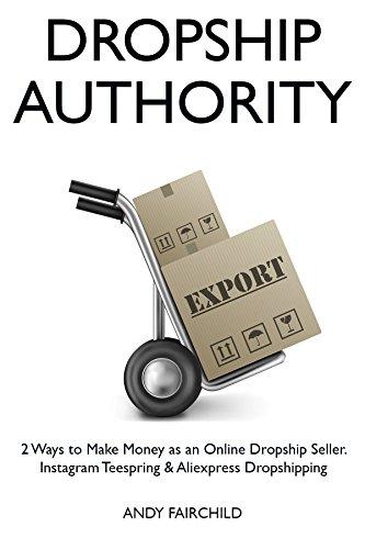 DROPSHIP AUTHORITY (2 Book Bundle): 2 Ways to Make Money as an Online Dropship Seller. Instagram Teespring & Aliexpress Dropshipping (Make Money China)