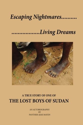 Escaping Nightmares, Living Dreams: A True Story of One of The Lost Boys of Sudan