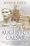 Augustus Cæsar And The Organization Of The Empire Of Rome