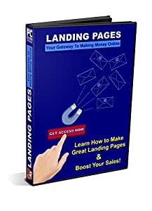 Landing Pages: Your Gateway To Making Money Online - Convert More Traffic Into Cash By Using Proven Strategies And Some Little-Known Online Marketing Guru Tricks