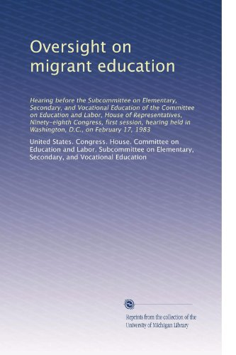 Oversight on migrant education: Hearing before the Subcommittee on Elementary, Secondary, and Vocational Education of the Committee on Education and ... in Washington, D.C., on February 17, 1983