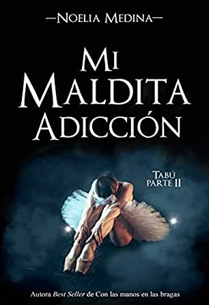 Mi maldita adicción (Bilogía Tabú nº 2) eBook: Medina, Noelia: Amazon.es: Tienda Kindle