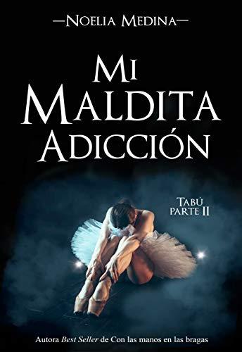 Mi maldita adicción (Bilogía Tabú nº 2) por Noelia Medina
