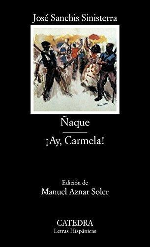 Naque; Ay, Carmela! (COLECCION LETRAS HISPANICAS) (Letras Hispanicas / Hispanic Letters) (Spanish Edition) by Jose Sanchis Sinisterra (2006-01-01)