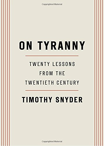 On Tyranny: Twenty Lessons from the Twentieth Century (2017) (Book) written by Timothy Snyder