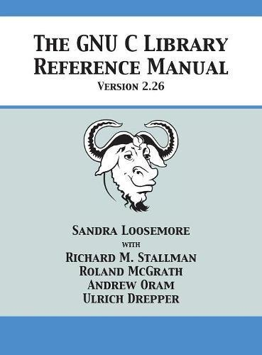 The GNU C Library Reference Manual Version 2.26 by 12th Media Services