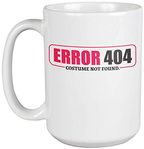 Error 404 Costume Not Found Clever Coffee & Tea Gift Mug For A Halloween Party, All Saints Day, All Hallows Eve, Computer Geek, Nerd, Techy Men, And Techie Women (15oz) -