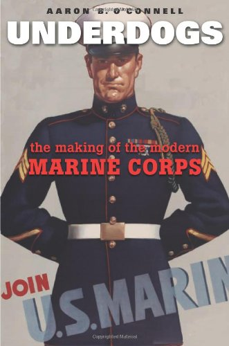 Read Online Underdogs: The Making of the Modern Marine Corps PDF