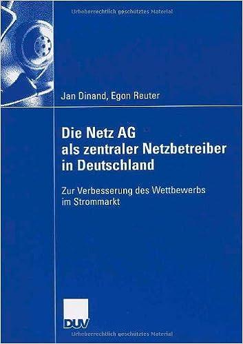 Vapauta e-kirjat, jotka ladataan pdf-muodossa Die Netz AG als zentraler Netzbetreiber in Deutschland: Zur Verbesserung des Wettbewerbs im Strommarkt (German Edition) PDF by Jan Dinand