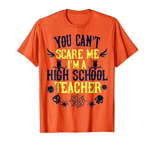 You Can't Scare Me I'm a High School Teacher Halloween Shirt