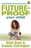 Future-proof Your Child, Nikki Bush and Graeme Codrington, 0143025805