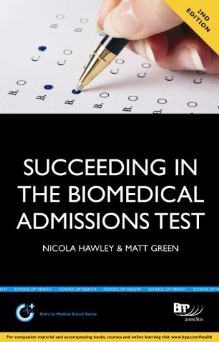 Succeeding in the Biomedical Admissions Test (BMAT): A practical guide to ensure you are fully prepared 2nd Edition (BPP Learning Media) (Entry to Medical School Series) by Nicola Hawley, Matt Green (2012) Paperback