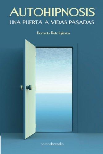 Autohipnosis: Una puerta a vidas pasadas (Spanish Edition) [Horacio Ruiz Iglesias] (Tapa Blanda)