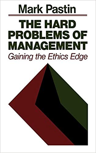 The Hard Problems of Management: Gaining the Ethics Edge (Jossey