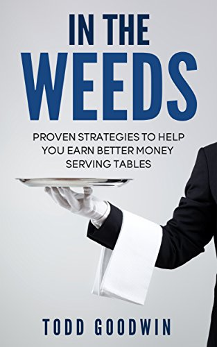 In The Weeds: Proven Strategies To Help You Earn Better Money Serving Tables
