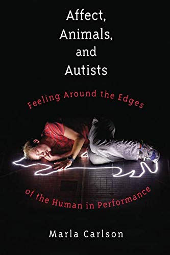 Read Online Affect, Animals, and Autists: Feeling Around the Edges of the Human in Performance ebook