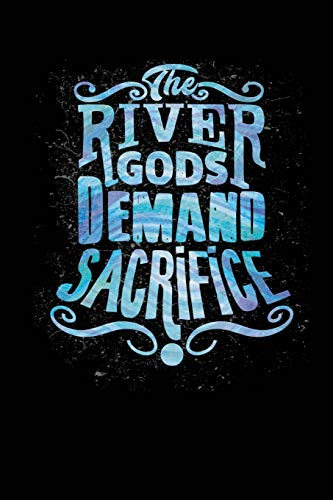 The River Gods Demand Sacrifice: Blank Lined Notebook Journal 6x9 - Funny Kayaking Rafting Gift