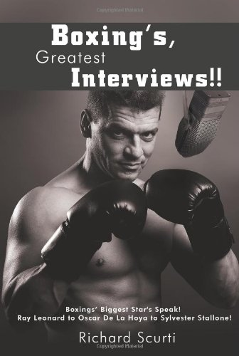 Boxing's, Greatest Interviews!!: Boxing's Biggest Star's Speak! Ray Leonard to Oscar De La Hoya to Sylvester Stallone!