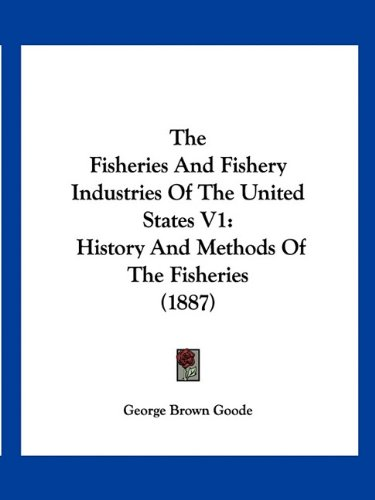 Read Online The Fisheries And Fishery Industries Of The United States V1: History And Methods Of The Fisheries (1887) pdf