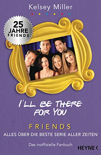 ill be there for you friends alles ber die beste serie aller zeiten das inoffizielle fanbuch german edition