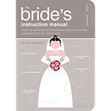 The Bride's Instruction Manual: How to Survive and Possibly Even Enjoy the Biggest Day of Your Life (Owner's and Instruction Manual)