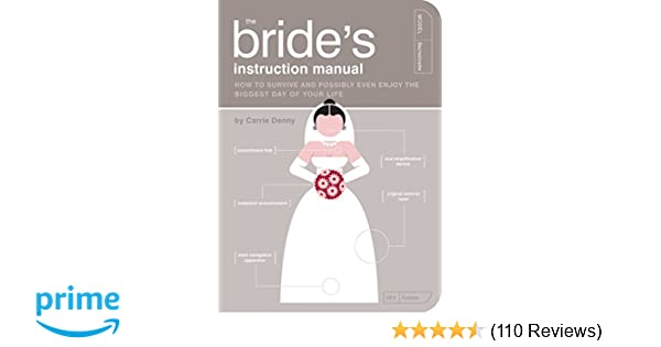 cace8830bddb The Bride's Instruction Manual: How to Survive and Possibly Even Enjoy the  Biggest Day of Your Life (Owner's and Instruction Manual): Carrie Denny, ...