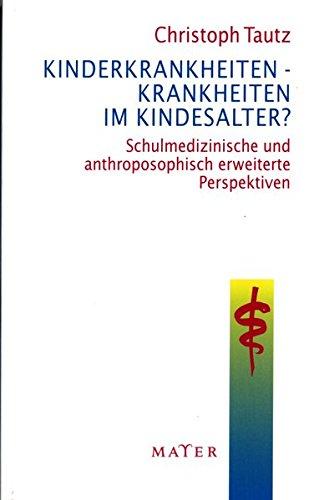 Kinderkrankheiten - Krankheiten im Kindesalter?: Schulmedizinische und anthroposophisch erweiterte Perspektiven