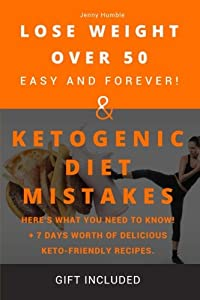 LOSE WEIGHT OVER 50 & KETOGENIC DIET MISTAKES (2 in 1): LOSE WEIGHT OVER 50: Easy And Forever! Weight loss for women after 50. More than 51 recipe for ... Here's What You Need to Know! (2 in 1) by CreateSpace Independent Publishing Platform