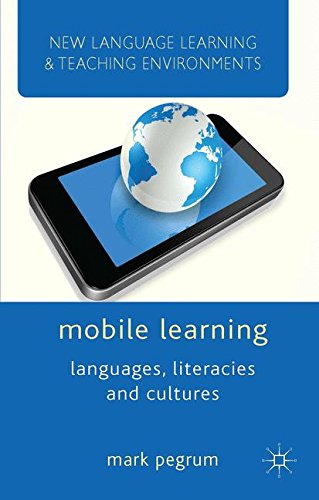 Mobile Learning: Languages, Literacies and Cultures (New Language Learning and Teaching Environments) by Palgrave Macmillan