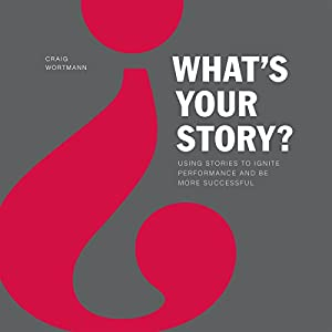 What's Your Story?: Using Stories to Ignite Performance and Be More Successful Audiobook