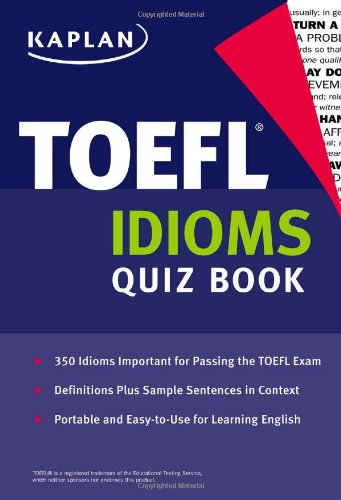 Kaplan TOEFL Idioms Quiz Book (Kaplan 5 Steps to Success: TOEFL Idioms)