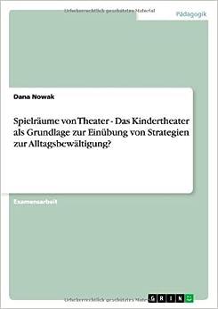 Spielräume von Theater - Das Kindertheater als Grundlage zur Einübung von Strategien zur Alltagsbewältigung?