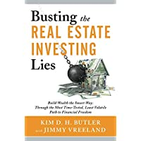 Busting the Real Estate Investing Lies: Build Wealth the Smart Way: Through the Most Time-Tested, Least Volatile Path to Financial Freedom